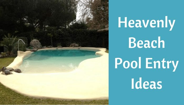 Heavenly Beach Entry Pool Ideas Beach Bliss Living