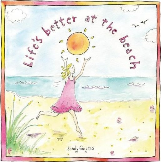 Life's Better at the Beach by Sandy Gingras