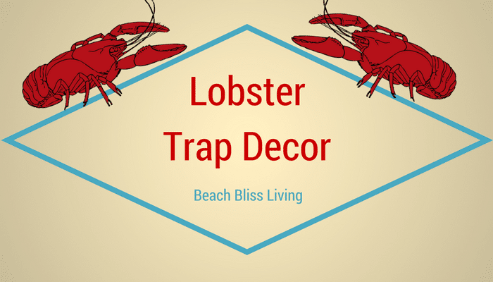 10 Decorative Lobster Trap Ideas for your Beach House - Beach Bliss ...