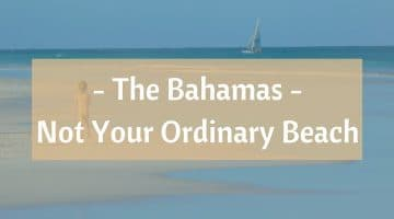The Bahamas – Not Your Ordinary Beach