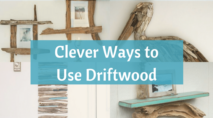 Great Ways To Use Driftwood